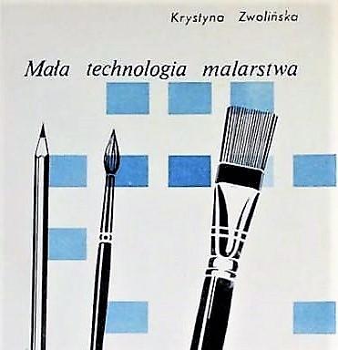 Krystyna Zwolińska : Mała technologia malarstwa
