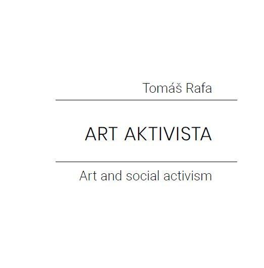 Art Aktivista : Art and social activism / Tomáš Rafa