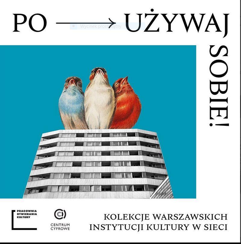 Cyfrowe kolekcje warszawskich instytucji kultury #pouzywajsobie